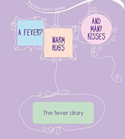 A fever? Warm hugs and many kisses: The fever diary (The new mom's diaries) (Volume 2)